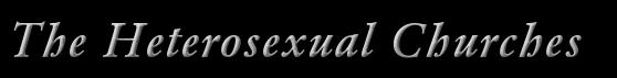 The Heterosexual Churches.